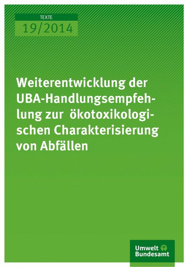 Cover Texte 19/2014 Weiterentwicklung der UBA-Handlungsempfehlung zur ökotoxikologischen Charakterisierung von Abfällen
