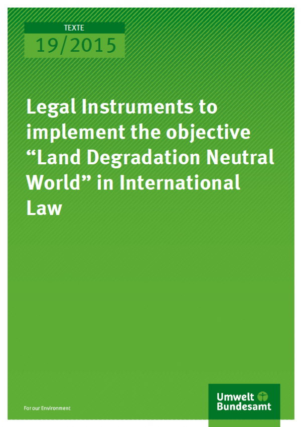 """Cover Texte 19/2015 Legal Instruments to implement the objective """"Land Degradation Neutral World"""" in International Law"""