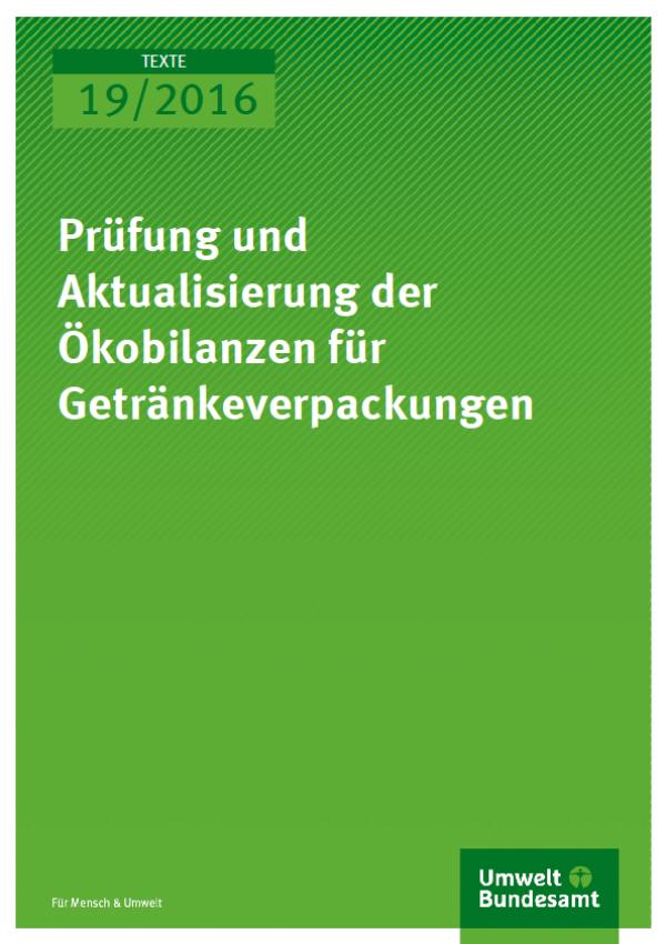 Cover Texte 19/2016 Prüfung und Aktualisierung der Ökobilanzen für Getränkeverpackungen