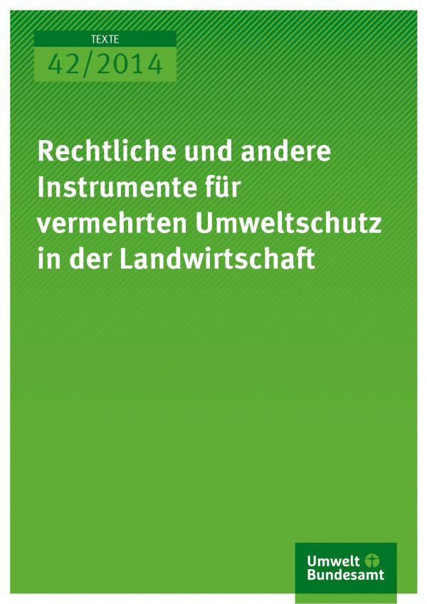 Cover Texte 42/2014 Rechtliche und andere Instrumente für vermehrten Umweltschutz in der Landwirtschaft