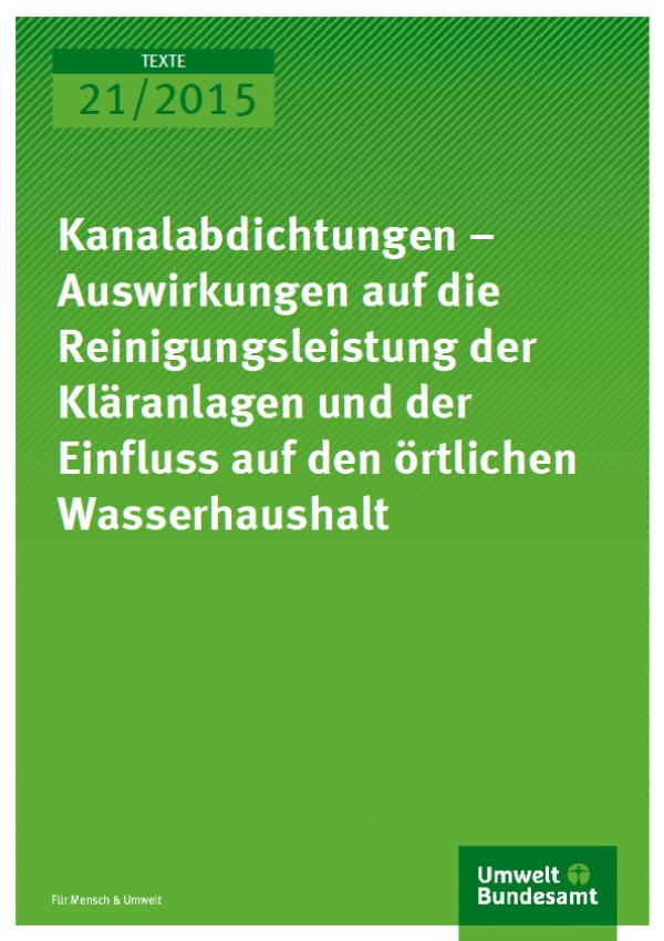 Cover Texte 21/2015 Kanalabdichtungen – Auswirkungen auf die Reinigungsleistung der Kläranlagen und der Einfluss auf den örtlichen Wasserhaushalt