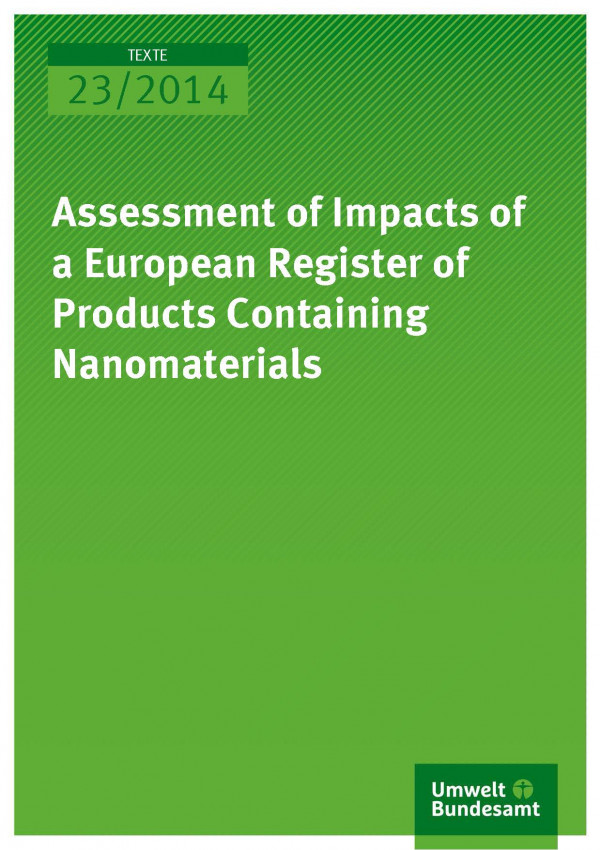 Cover Texte 23/2014 Assessment of Impacts of a European Register of Products Containing Nanomaterials
