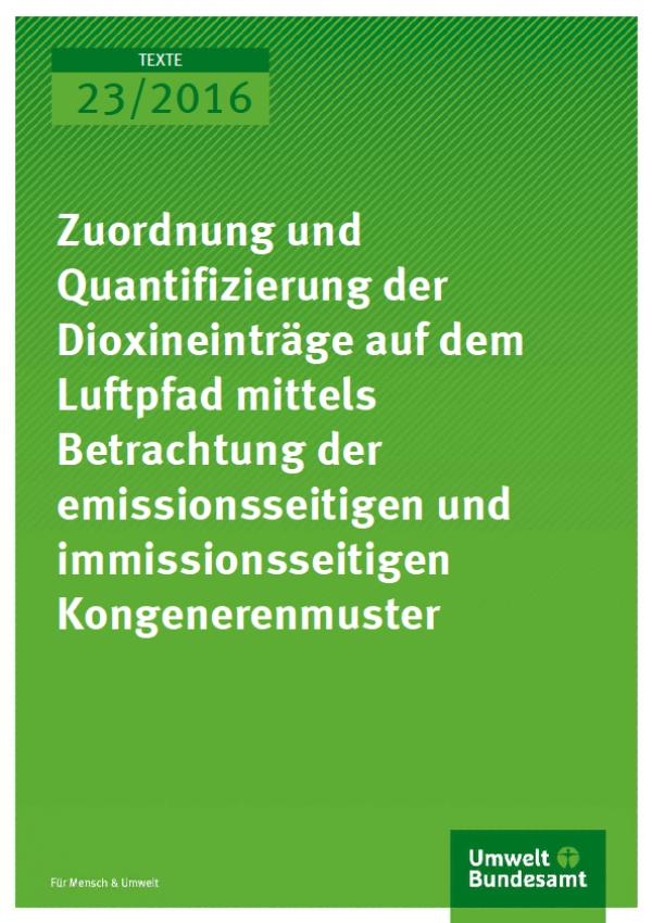 Cover Texte 23/2016 Zuordnung und Quantifizierung der Dioxineinträge auf dem Luftpfad mittels Betrachtung der emissionsseitigen und immissionsseitigen Kongenerenmuster