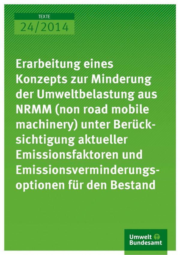 Cover Texte 24/2014 Erarbeitung eines Konzepts zur Minderung der Umweltbelastung aus NRMM (non road mobile machinery) unter Berücksichtigung aktueller Emissionsfaktoren und Emissionsverminderungsoptionen für den Bestand