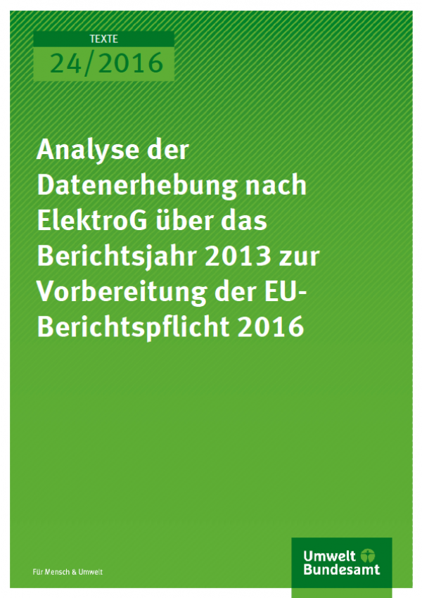 Cover Texte 24/2016 Analyse der Datenerhebung nach ElektroG über das Berichtsjahr 2013 zur Vorbereitung der EU-Berichtspflicht 2016