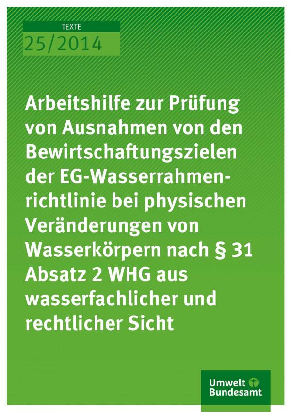 Cover Texte 25/2014 Arbeitshilfe zur Prüfung von Ausnahmen von den Bewirtschaftungszielen der EG-Wasserrahmenrichtlinie bei physischen Veränderungen von Wasserkörpern nach § 31 Absatz 2 WHG aus wasserfachlicher und rechtlicher Sicht