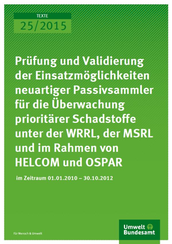 Cover Texte 25/2015 Prüfung und Validierung der Einsatzmöglichkeiten neuartiger Passivsammler für die Überwachung prioritärer Schadstoffe unter der WRRL, der MSRL und im Rahmen von HELCOM und OSPAR