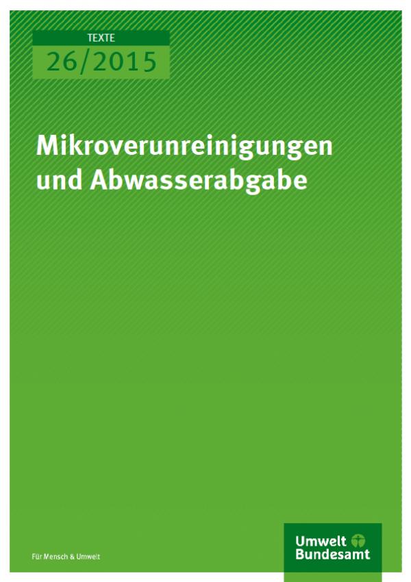 Cover Texte 26/2015 Mikroverunreinigungen und Abwasserabgabe