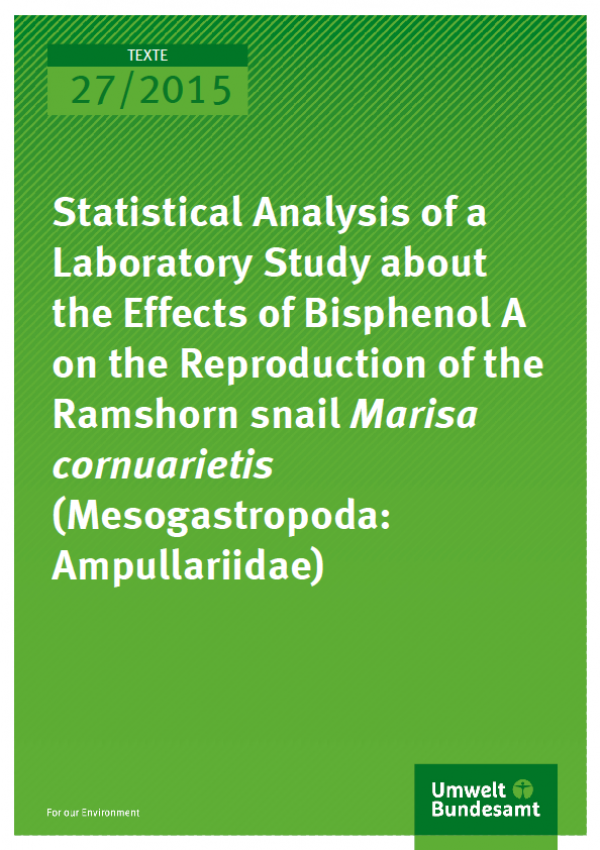 Cover Texte 27/2015 Statistical Analysis of a Laboratory Study about the Effects of Bisphenol A on the Reproduction oft he Ramshorn snail Marisa cornuarietis (Mesogastropoda: Ampullariidae)