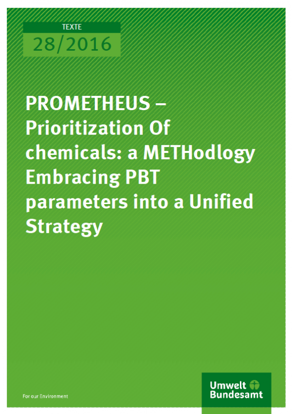 Cover Texte 28/2016 PROMETHEUS – Prioritization Of chemicals: a METHodology Embracing PBT parameters into a Unified Strategy