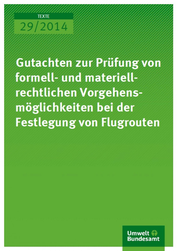 Cover Texte 29/2014 Gutachten zur Prüfung von formell- und materiell-rechtlichen Vorgehensmöglichkeiten bei der Festlegung von Flugrouten