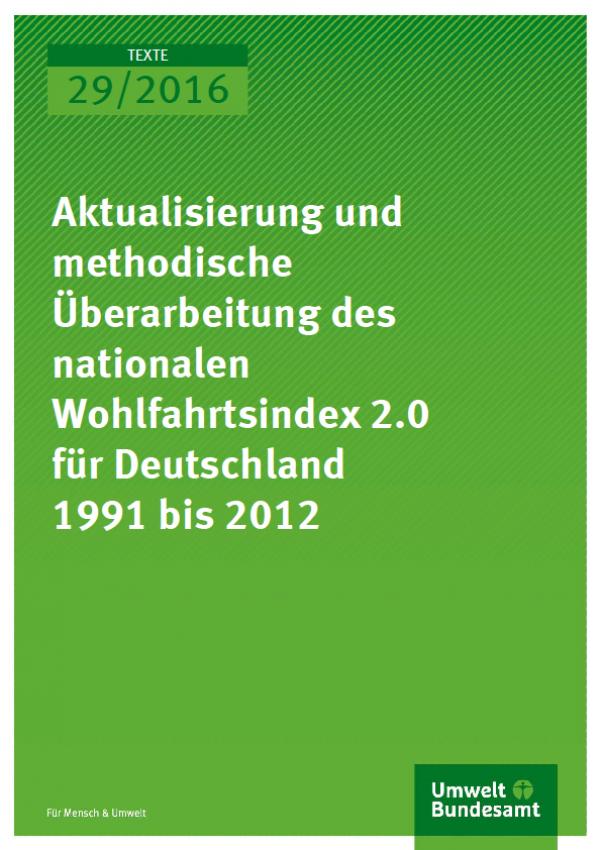Cover Texte 29/2016 Aktualisierung und methodische Überarbeitung des Nationalen Wohlfahrtsindex 2.0 für Deutschland 1991 bis 2012