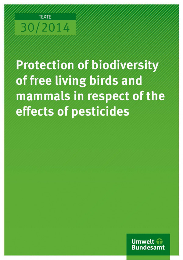 Cover Texte 30/2014 Protection of biodiversity of free living birds and mammals in respect of the effects of pesticides
