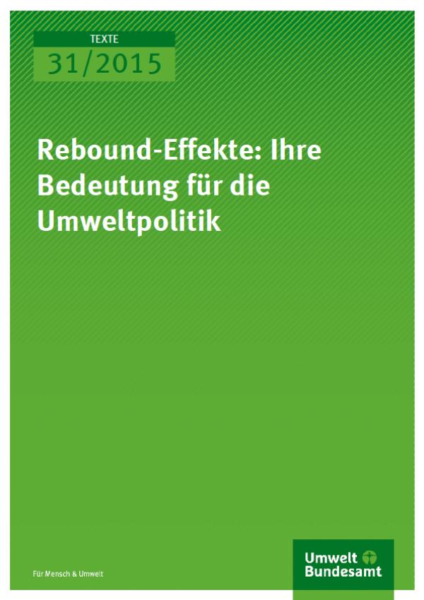 Cover Texte 31/2015 Rebound-Effekte: Ihre Bedeutung für die Umweltpolitik