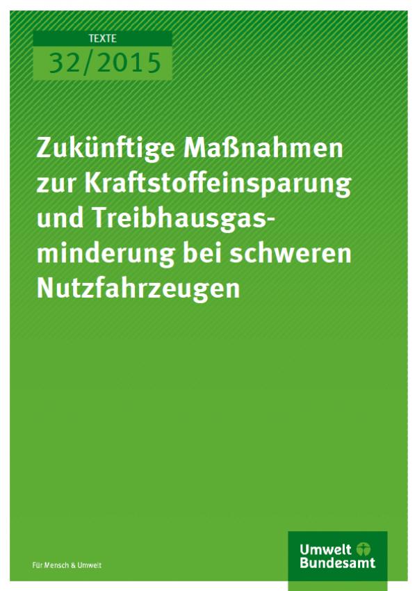 Cover Texte 32/2015 Zukünftige Maßnahmen zur Kraftstoffeinsparung und Treibhausgasminderung bei schweren Nutzfahrzeugen