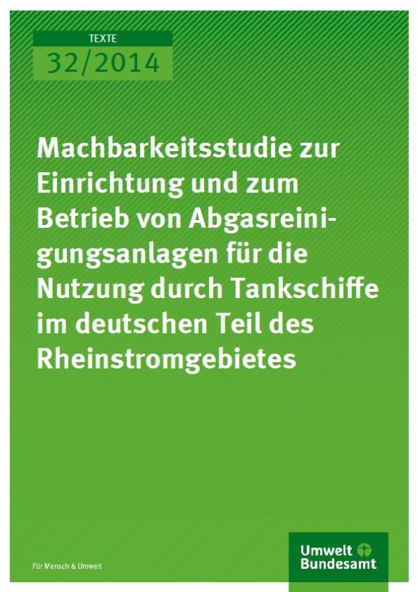 Cover Texte 32/2014 Machbarkeitsstudie zur Einrichtung und zum Betrieb von Abgasreinigungsanlagen für die Nutzung durch Tankschiffe im deutschen Teil des Rheinstromgebietes