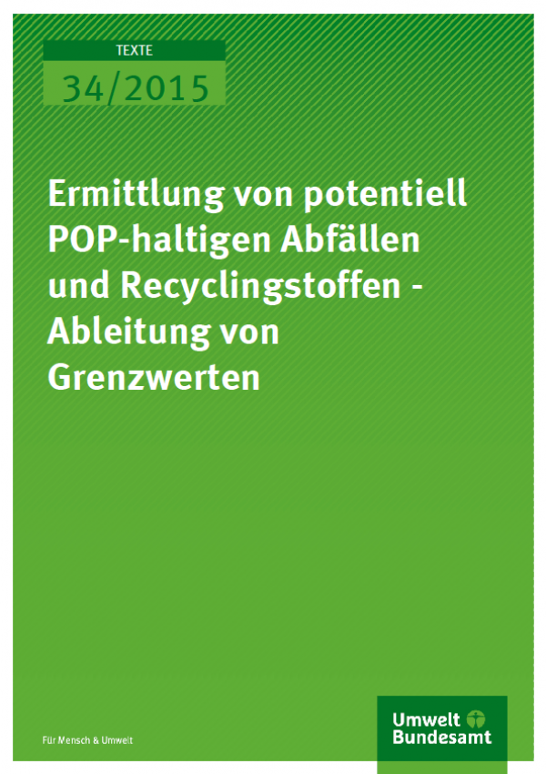 Cover Texte 34/2015 Ermittlung von potentiell POP-haltigen Abfällen und Recyclingstoffen - Ableitung von Grenzwerten