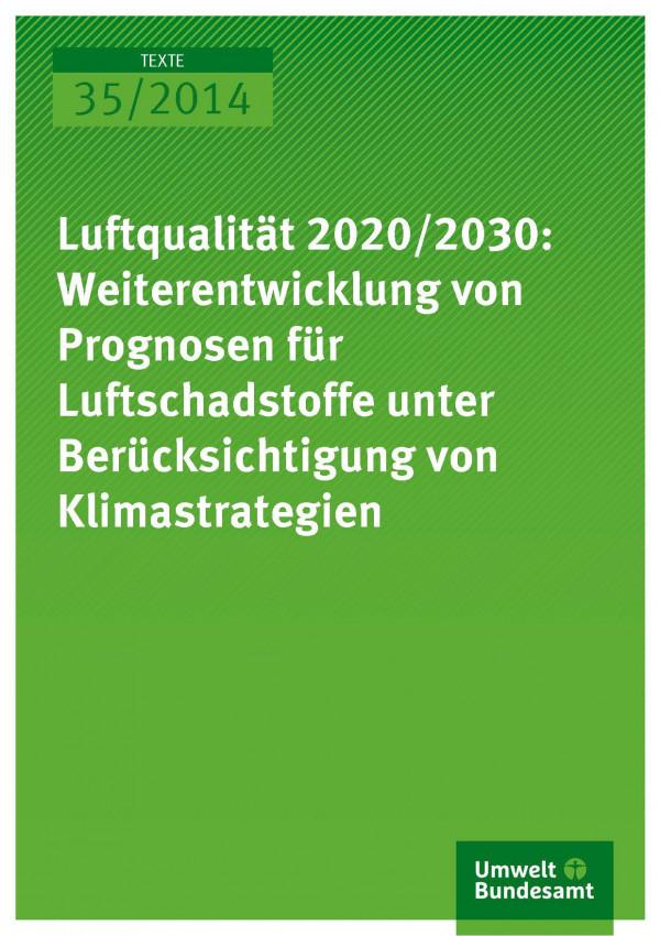 Cover Texte 35/2014 Luftqualität 2020/2030: Weiterentwicklung von Prognosen für Luftschadstoffe unter Berücksichtigung von Klimastrategien