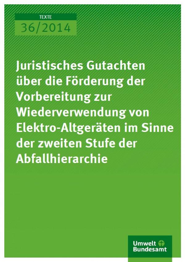 Cover Texte 36/2014 Juristisches Gutachten über die Förderung der Vorbereitung  zur Wiederverwendung von  Elektro-Altgeräten im Sinne der zweiten Stufe der Abfallhierarchie
