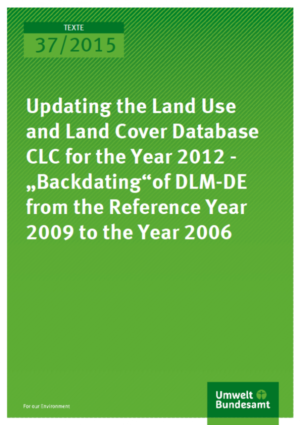 "Cover Texte 37/2015 Updating the Land Use and Land Cover Database CLC for the Year 2012 - ""Backdating""of DLM-DE from the Reference Year 2009 to the Year 2006"