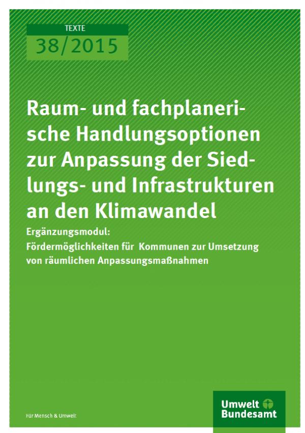 Cover Texte 38/2015 Raum- und fachplanerische Handlungs-optionen zur Anpassung der Siedlungs- und Infrastrukturen an den Klimawandel