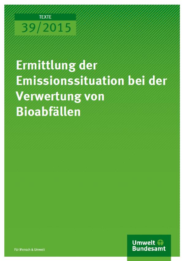 Cover Texte 39/2015 Ermittlung der Emissionssituation bei der Verwertung von Bioabfällen