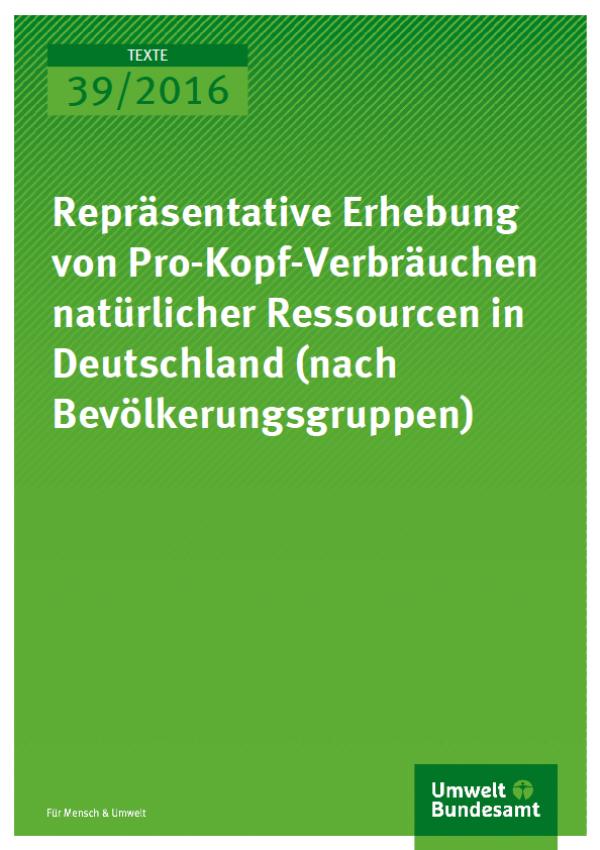 Cover Texte 39/2016 Repräsentative Erhebung von Pro-Kopf- Verbräuchen natürlicher Ressourcen in Deutschland (nach Bevölkerungsgruppen)