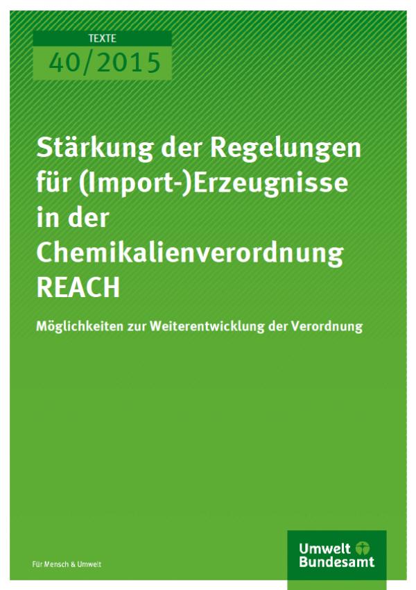 Cover Texte 40/2015 Stärkung der Regelungen für (Import-)Erzeugnisse in der Chemikalienverordnung REACH