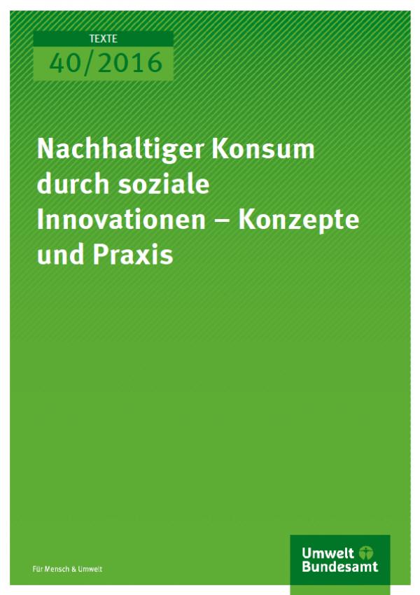 Cover Texte 40/2016 Nachhaltiger Konsum durch soziale Innovationen – Konzepte und Praxis
