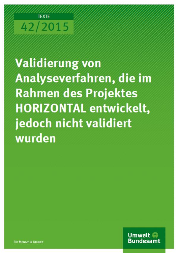 Cover Texte 42/2015 Validierung von Analyseverfahren, die im Rahmen des Projektes HORIZONTAL entwickelt, jedoch nicht validiert wurden