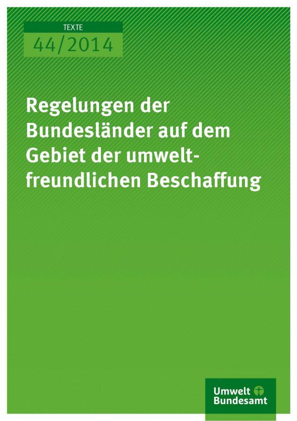 Cover texte 44/2014 Regelungen der Bundesländer auf dem Gebiet der umweltfreundlichen Beschaffung