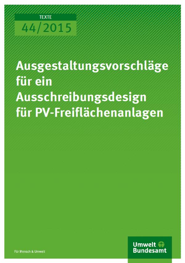 Cover Texte 44/2015 Ausgestaltungsvorschläge für ein Ausschreibungsdesign für PV-Freiflächenanlagen