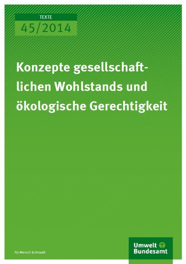Cover Texte 45/2014 Konzepte gesellschaftlichen Wohlstands und ökologische Gerechtigkeit