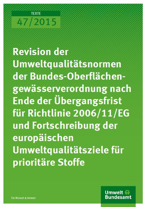Cover Texte 47/2015 Revision der Umweltqualitätsnormen der Bundes-Oberflächengewässerverordnung nach Ende der Übergangsfrist für Richtlinie 2006/11/EG und Fortschreibung der europäischen Umweltqualitätsziele für prioritäre Stoffe