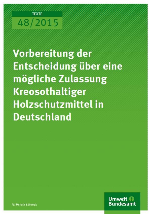 Cover Texte 48/2015 Vorbereitung der Entscheidung über eine mögliche Zulassung kreosothaltiger Holzschutzmittel in Deutschland