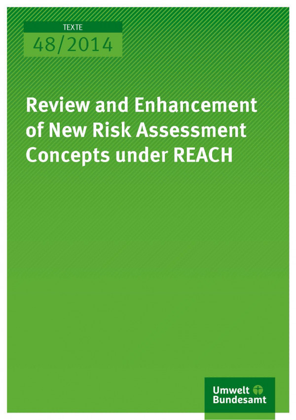 Cover Texte 48/2014 Review and Enhancement of New Risk Assessment Concepts under REACH