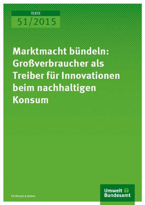 Cover Texte 51/2015 Marktmacht bündeln: Großverbraucher als Treiber für Innovationen beim nachhaltigen Konsum