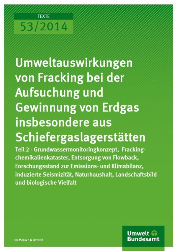 Cover Texte 53/2014 Umweltauswirkungen von Fracking bei der Aufsuchung und Gewinnung von Erdgas insbesondere aus Schiefergaslagerstätten