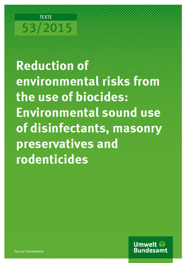 Cover Texte 53/2015 Reduction of environmental risks from the use of biocides: Environmental sound use of disinfectants, masonry preservatives and rodenticides