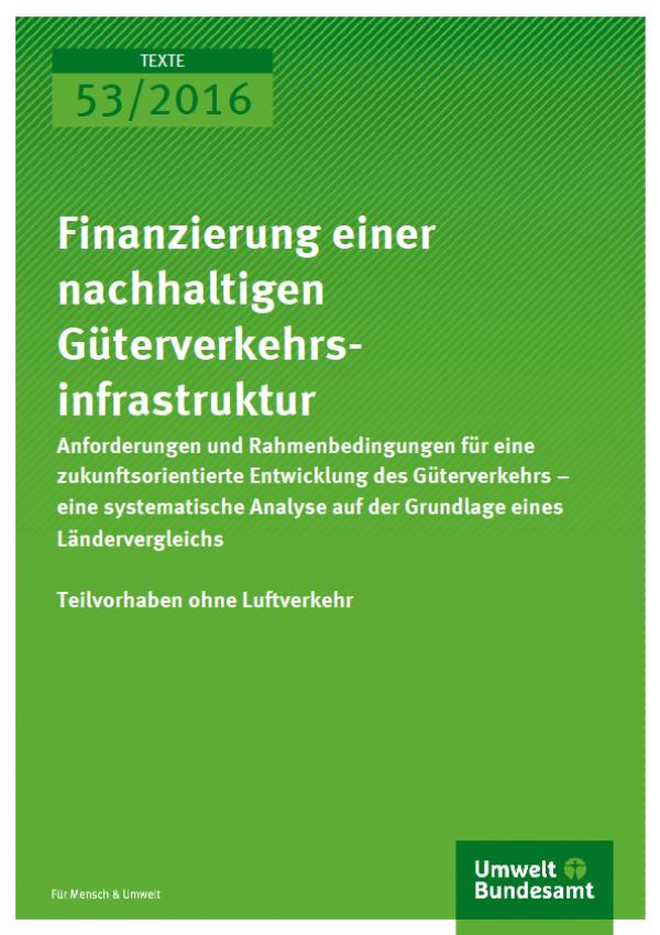 Cover Texte 53/2016 Finanzierung einer nachhaltigen Güterverkehrsinfrastruktur