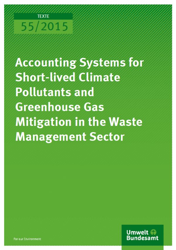 Cover Texte 55/2015 Accounting systems for Short-lived Climate Pollutants and Greenhouse Gas Mitigation in the Waste Management Sector