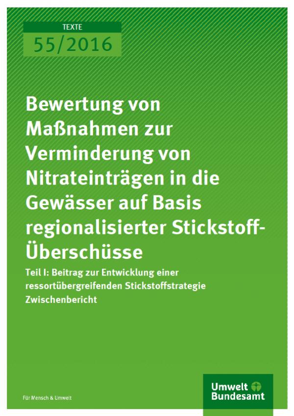 Cover Texte 55/2016 Bewertung von Maßnahmen zur Verminderung von Nitrateinträgen in die Gewässer auf Basis regionalisierter Stickstoff-Überschüsse