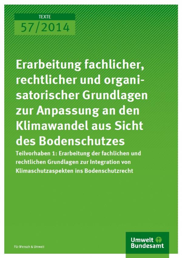 Cover Texte 57/2014 Erarbeitung fachlicher, rechtlicher und organisatorischer Grundlagen zur Anpassung an den Klimawandel aus Sicht des Bodenschutzes