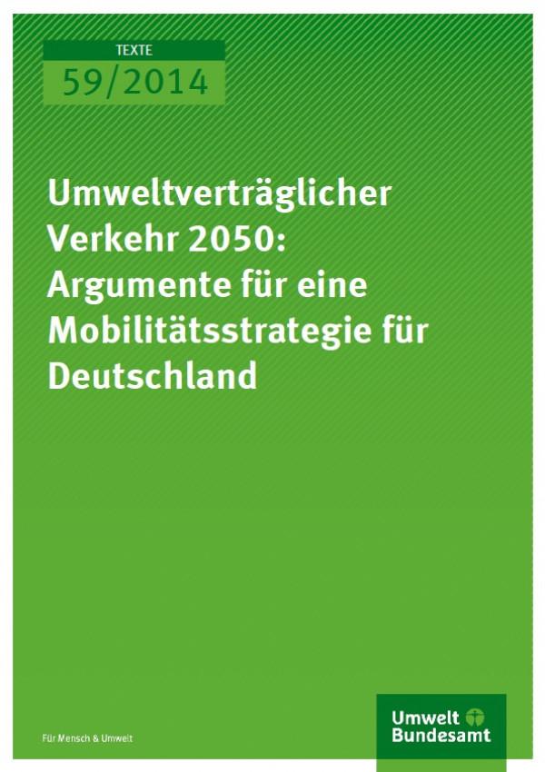 Cover Texte 59/2014 Umweltverträglicher Verkehr 2050: Argumente für eine Mobilitätsstrategie für Deutschland