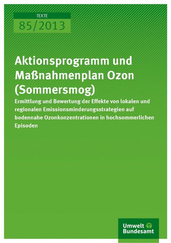 Cover Texte 85/2013 Aktionsprogramm und Maßnahmenplan Ozon (Sommersmog)