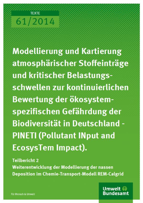 Modellierung und Kartierung atmosphärischer Stoffeinträge und kritischer Belastungsschwellen zur kontinuierlichen Bewertung der ökosystemspezifischen Gefährdung der Biodiversität in Deutschland - PINETI (Pollutant INput and EcosysTem Impact) Teilbericht 2