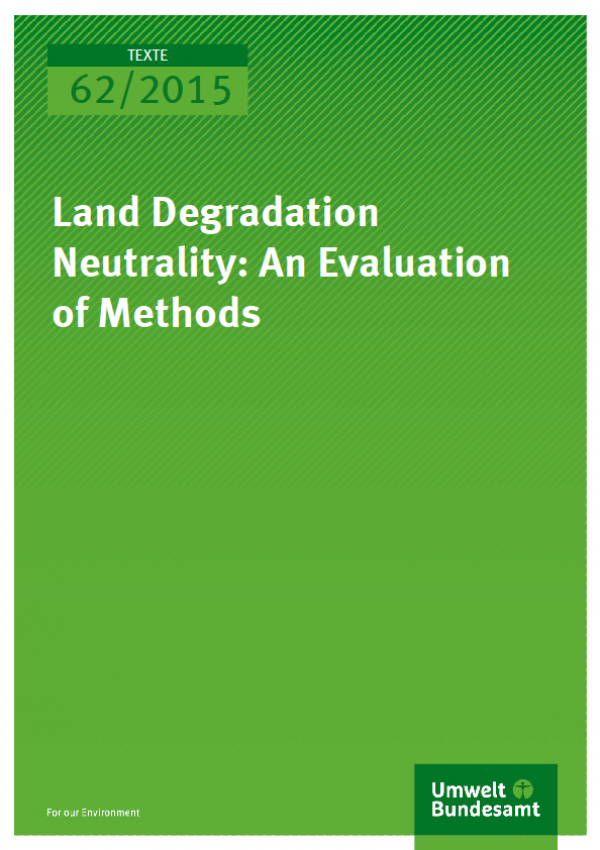 Cover Texte 62/2015 Land Degradation Neutrality: An Evaluation of Methods