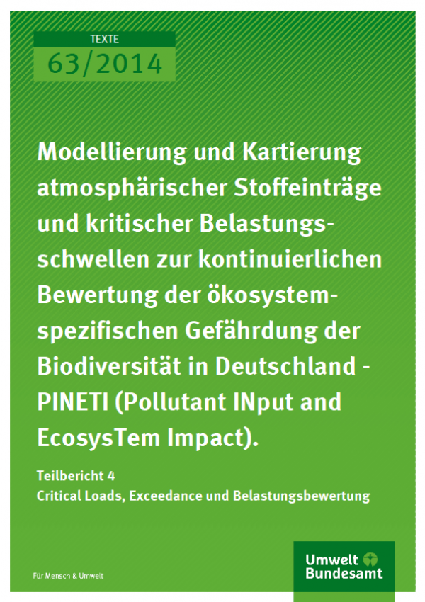 Cover Texte 63/2014 Modellierung und Kartierung atmosphä-rischer Stoffeinträge und kritischer Belastungsschwellen zur kontinuierlichen Bewertung der ökosystemspezifischen Gefährdung der Biodiversität in Deutschland - PINETI (Pollutant INput and EcosysTem