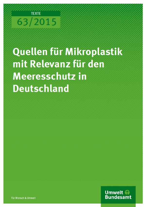 Cover Texte 63/2015 Quellen für Mikroplastik mit Relevanz für den Meeresschutz in Deutschland