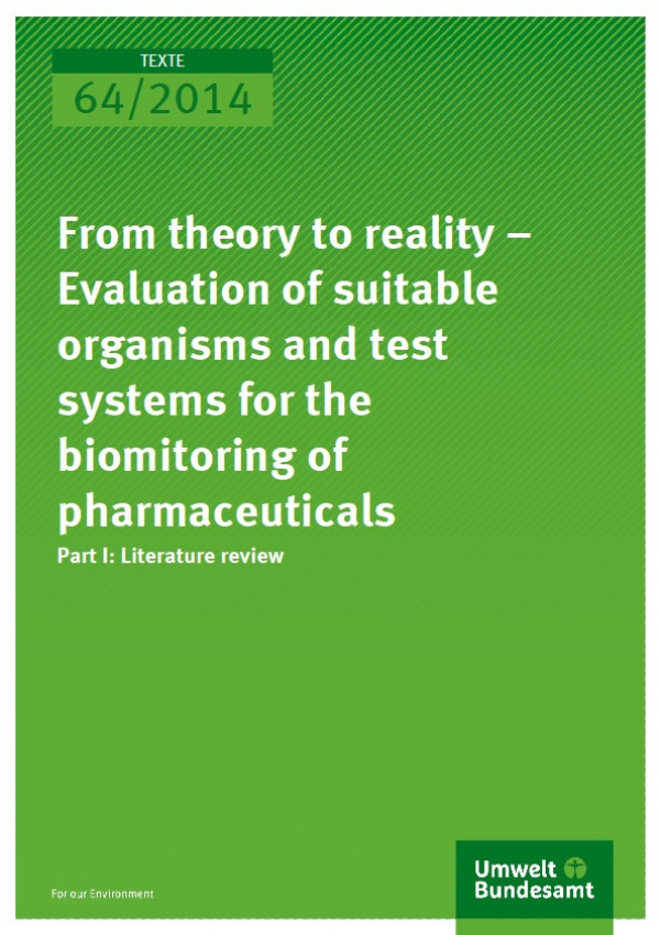 Cover Texte 64/2014 From theory to reality – Evaluation of suitable organisms and test systems for the biomonitoring of pharmaceuticals